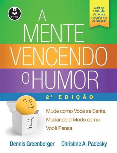 A Mente Vencendo o Humor: Mude como Você se Sente, Mudando o Modo como Você Pensa