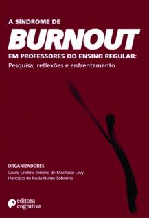 A Síndrome de BURNOUT em professores do ensino regular: Pesquisa, Reflexões e enfrentamento