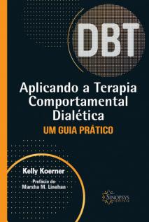 Aplicando a Terapia Comportamental Dialética: Um Guia Prático - DBT