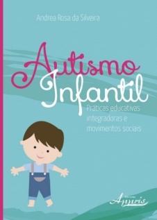 Autismo Infantil: Práticas Educativas Integradoras e Movimentos Sociais