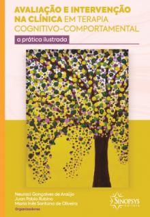 Avaliação e intervenção na clínica em Terapia Cognitivo-Comportamental: a prática ilustrada