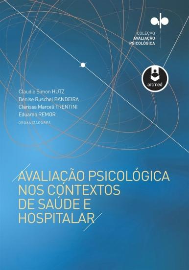 Avaliação Psicológica nos Contextos de Saúde e Hospitalar