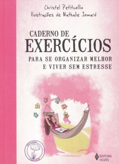 Caderno de exercícios para se organizar melhor e viver sem estresse
