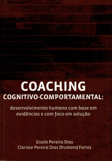 Coaching Cognitivo-comportamental: desenvolvimento humano com base em evidências e com foco em solução