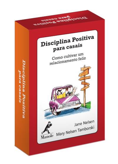 DISCIPLINA POSITIVA PARA CASAIS: COMO CULTIVAR UM RELACIONAMENTO FELIZ