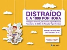 Distraído e a 1000 por Hora: Guia para familiares, educadores e portadores de Transtorno de Déficit de Atenção/Hiperatividade