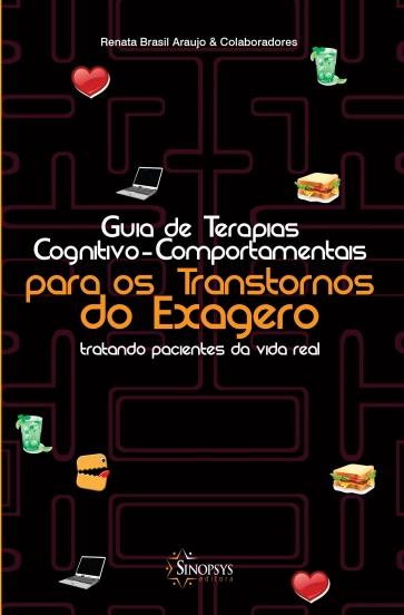Guia de Terapias Cognitivo-Comportamentais para os Transtornos do Exagero: Tratando Pacientes da Vida Real