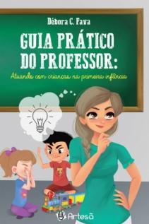 Guia Prático do Professor - Atuando Com Crianças na Primeira Infância