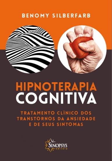 Hipnoterapia cognitiva: tratamento clínico dos transtornos de ansiedade e de seus sintomas