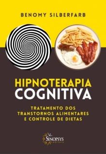 HIPNOTERAPIA COGNITIVA: Tratamento dos transtornos alimentares e controle de dietas