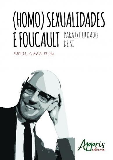 (Homo)Sexualidades e Foucault: Para o Cuidado de Si