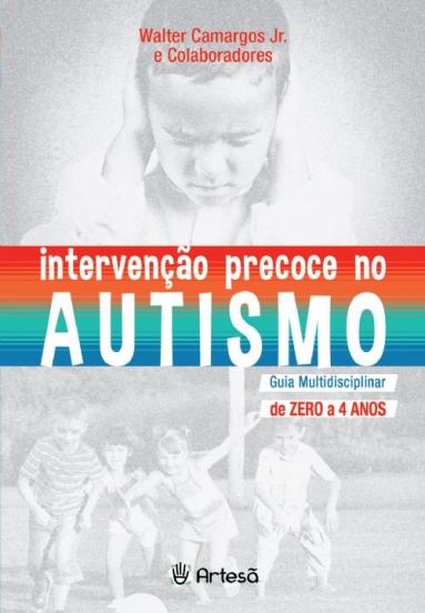Intervenção Precoce no Autismo: Guia Multidisciplinar de Zero a 4 anos