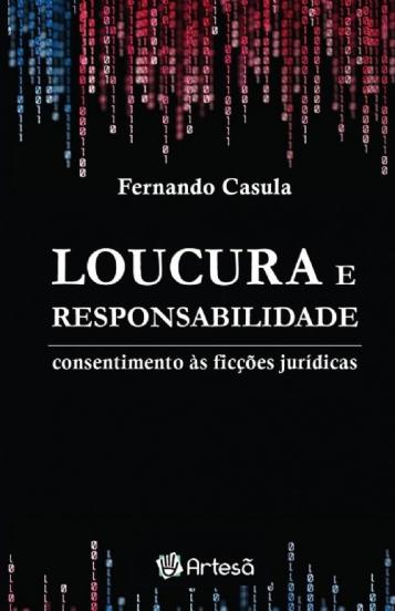 LOUCURA E RESPONSABILIDADE: CONSENTIMENTO AS FICÇÕES JURÍDICAS