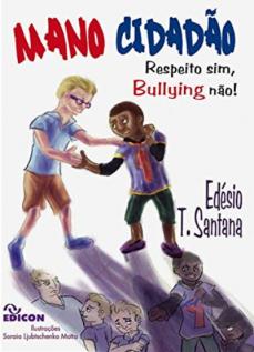 Mano Cidadão: Respeito Sim, Bullying Não!