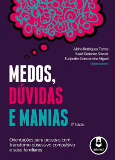 Medos, Dúvidas e Manias: Orientações para Pessoas com Transtorno Obsessivo-Compulsivo e Seus Familiares - 2ª Edição