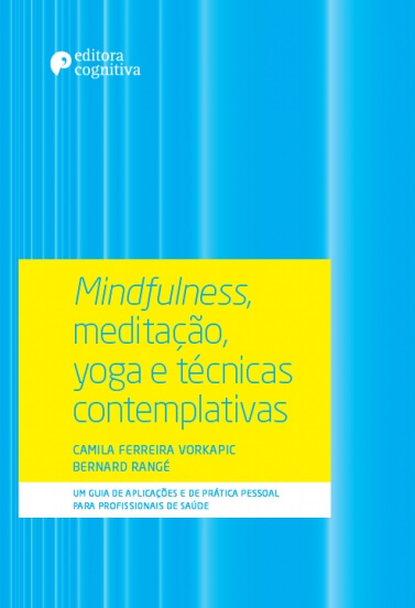 Mindfulness, meditação, yoga e técnicas contemplativas - Um guia de aplicações e de prática pessoal para profissionais de saúde