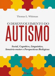 O Desenvolvimento do Autismo: Social, Cognitivo, Linguístico, Sensório-motor e Perspectivas Biológicas