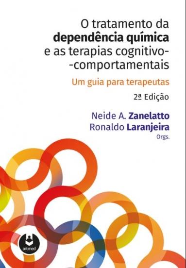 O Tratamento da Dependência Química e as Terapias Cognitivo-Comportamentais: Um Guia para Terapeutas 2º edição