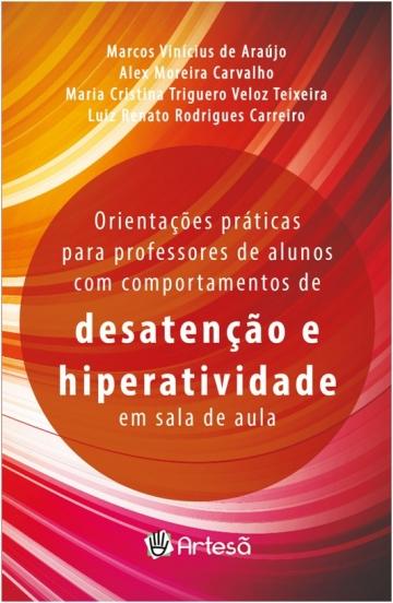 ORIENTAÇÕES PRÁTICAS PARA PROFESSORES DE ALUNOS COM COMPORTAMENTOS DE DESATENÇÃO E HIPERATIVIDADE EM SALA DE AULA