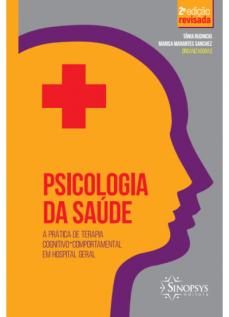 Psicologia da saúde: a prática de terapia cognitivo-comportamental em hospital geral - 2. ed. revista