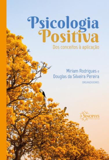 Psicologia Positiva: dos conceitos à aplicação