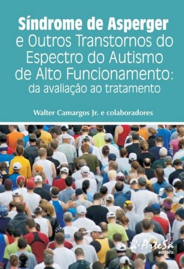 Síndrome de Asperger e Outros Transtornos do Espectro do Autismo de Alto Funcionamento: da avaliação ao tratamento