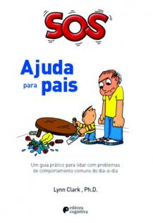 SOS Ajuda para Pais - Um guia prático para lidar com problemas de comportamento comuns do dia-a-dia