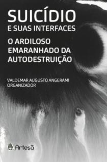 SUICÍDIO E SUAS INTERFACES - O ARDILOSO EMARANHADO DA AUTODESTRUIÇÃO