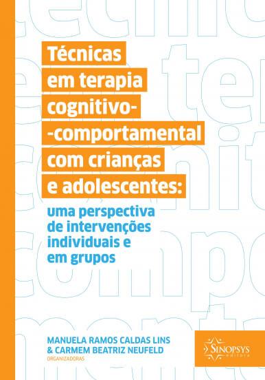 Técnicas em Terapia Cognitivo-Comportamental com Crianças e Adolescentes: uma perspectiva de intervenções individuais e em grupos