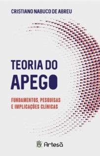 TEORIA DO APEGO - FUNDAMENTOS, PESQUISAS E IMPLICAÇÕES CLÍNICAS