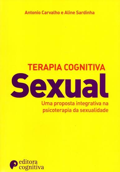 Terapia Cognitiva Sexual: Uma proposta integrativa na psicoterapia da sexualidade
