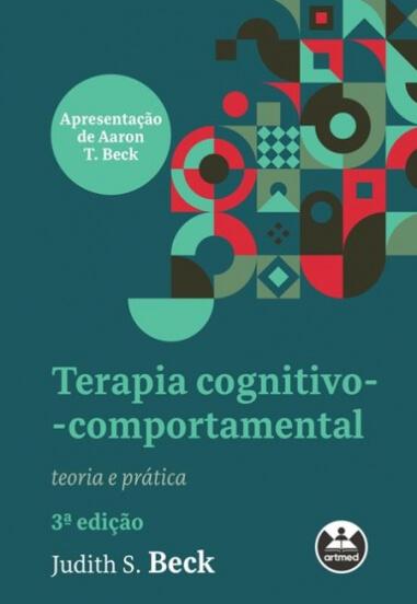 Terapia cognitivo-comportamental: teoria e prática 3° EDIÇÃO