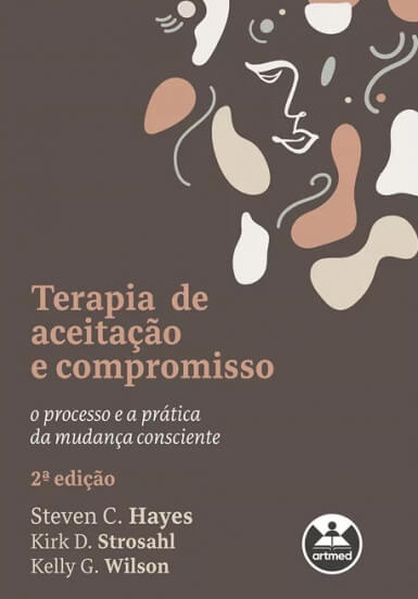 Terapia de Aceitação e Compromisso: O Processo e a Prática da Mudança Consciente
