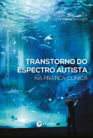 Transtorno do Espectro Autista na Prática Clínica (Coleção Neuropsicologia na Prática Clínica)