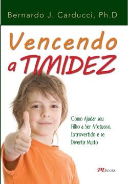Vencendo a Timidez: Como ajudar seu filho a ser afetuoso, extrovertido e se divertir muito