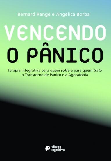 Vencendo o Pânico - Terapia Integrativa para quem Sofre e para quem Trata o Transtorno de Pânico e a Agorafobia (Manual do Terapêuta)